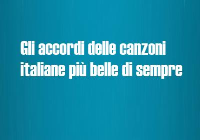 Gli accordi delle canzoni italiane più belle di sempre